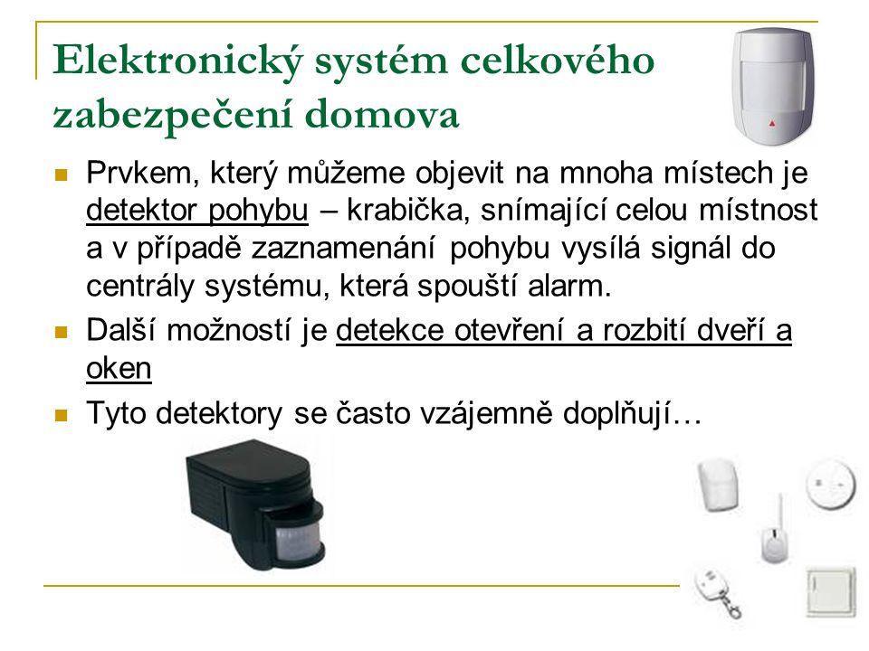 Elektronický systém celkového zabezpečení domova Prvkem, který můžeme objevit na mnoha místech je detektor pohybu – krabička, snímající celou místnost