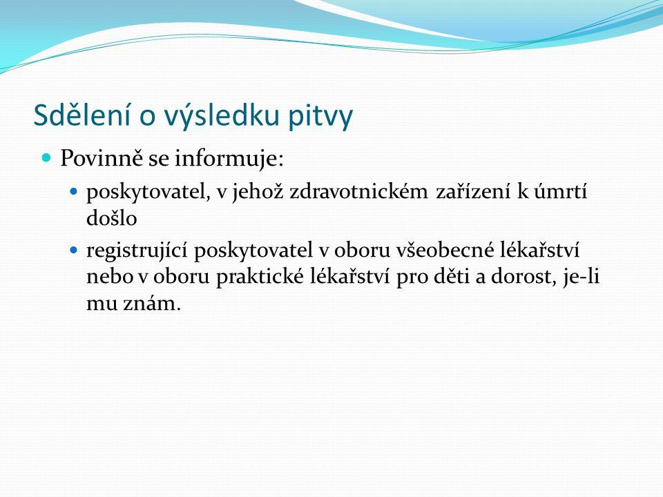Sdělení o výsledku pitvy Povinně se informuje: poskytovatel, v jehož zdravotnickém zařízení k úmrtí došlo registrující poskytovatel v oboru všeobecné
