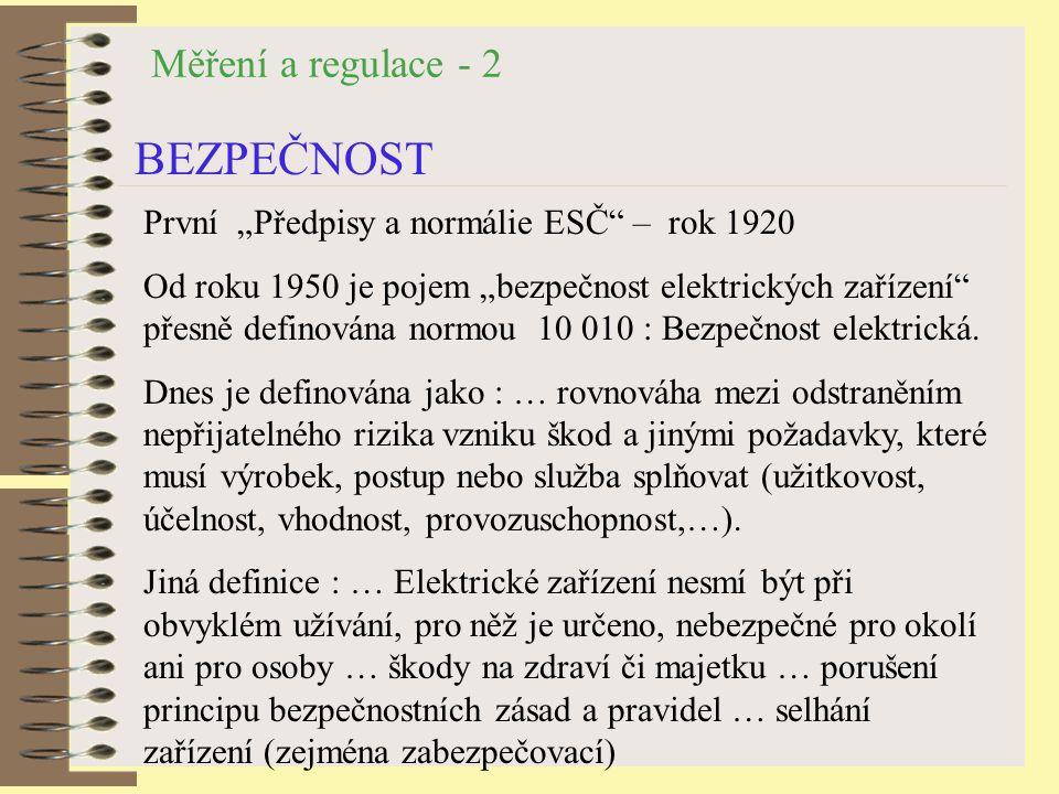 """Měření a regulace - 2 BEZPEČNOST První """"Předpisy a normálie ESČ – rok 1920 Od roku 1950 je pojem """"bezpečnost elektrických zařízení přesně definována normou 10 010 : Bezpečnost elektrická."""