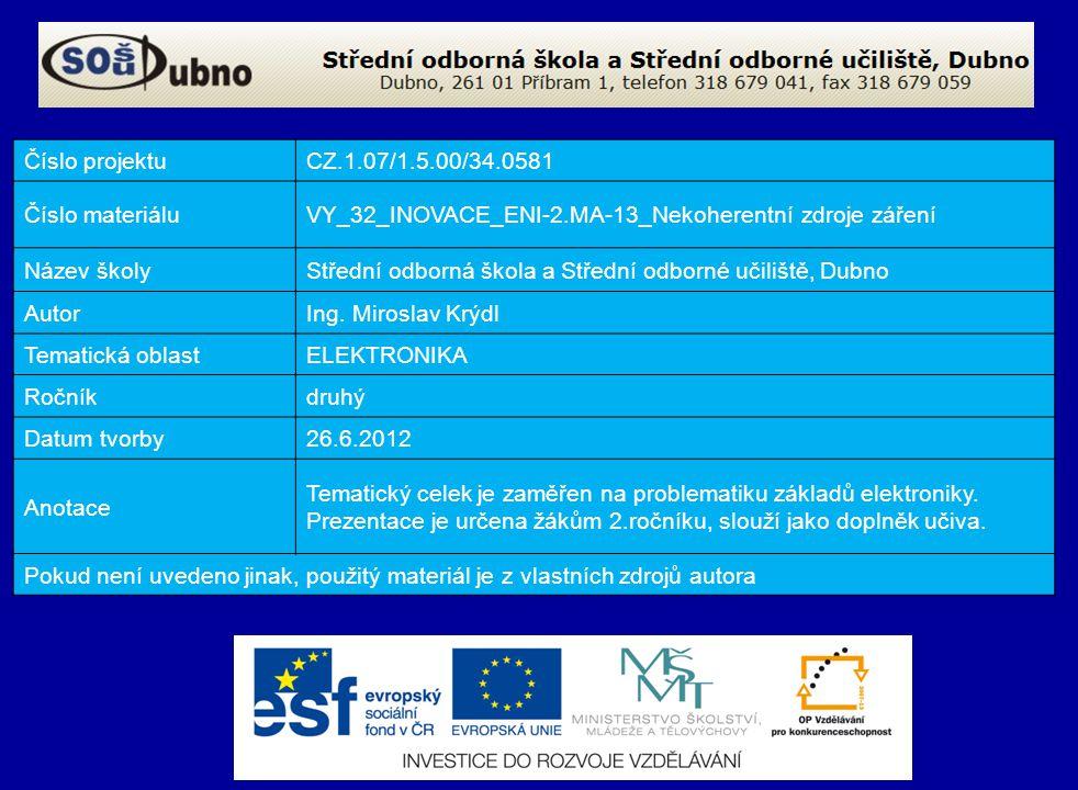 Číslo projektuCZ.1.07/1.5.00/34.0581 Číslo materiáluVY_32_INOVACE_ENI-2.MA-13_Nekoherentní zdroje záření Název školyStřední odborná škola a Střední od