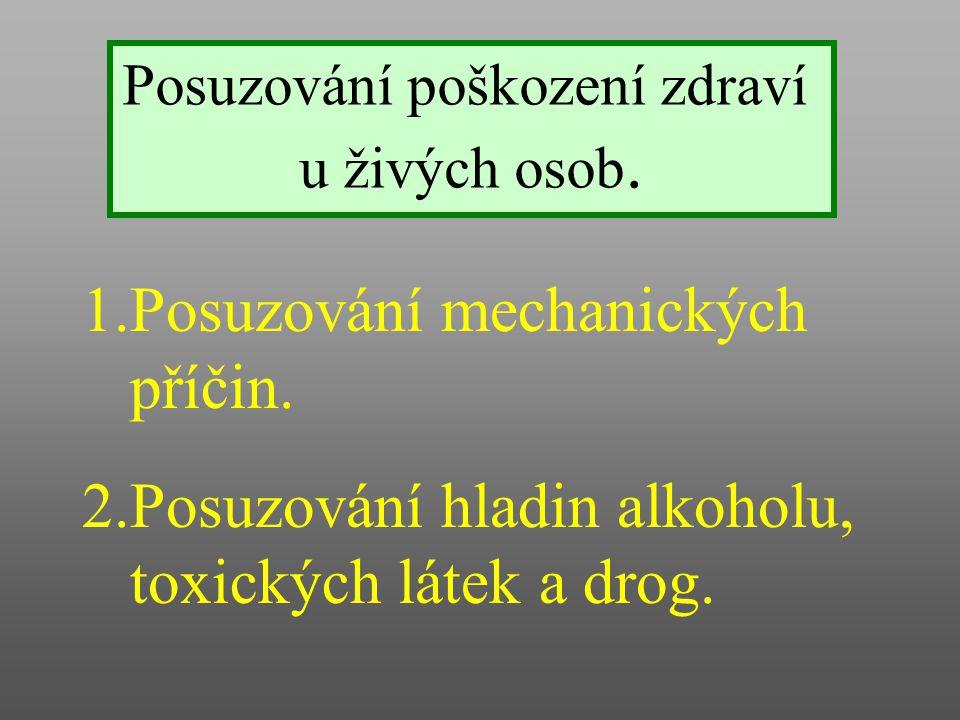 Posuzování poškození zdraví u živých osob. 1.Posuzování mechanických příčin. 2.Posuzování hladin alkoholu, toxických látek a drog.