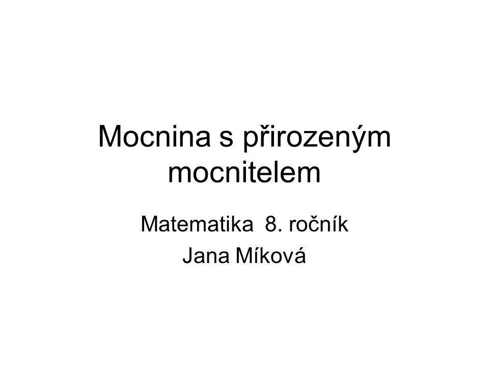Mocnina s přirozeným mocnitelem Matematika 8. ročník Jana Míková