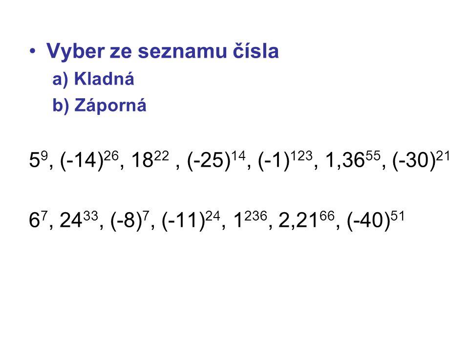 Vyber ze seznamu čísla a) Kladná b) Záporná 5 9, (-14) 26, 18 22, (-25) 14, (-1) 123, 1,36 55, (-30) 21 6 7, 24 33, (-8) 7, (-11) 24, 1 236, 2,21 66,