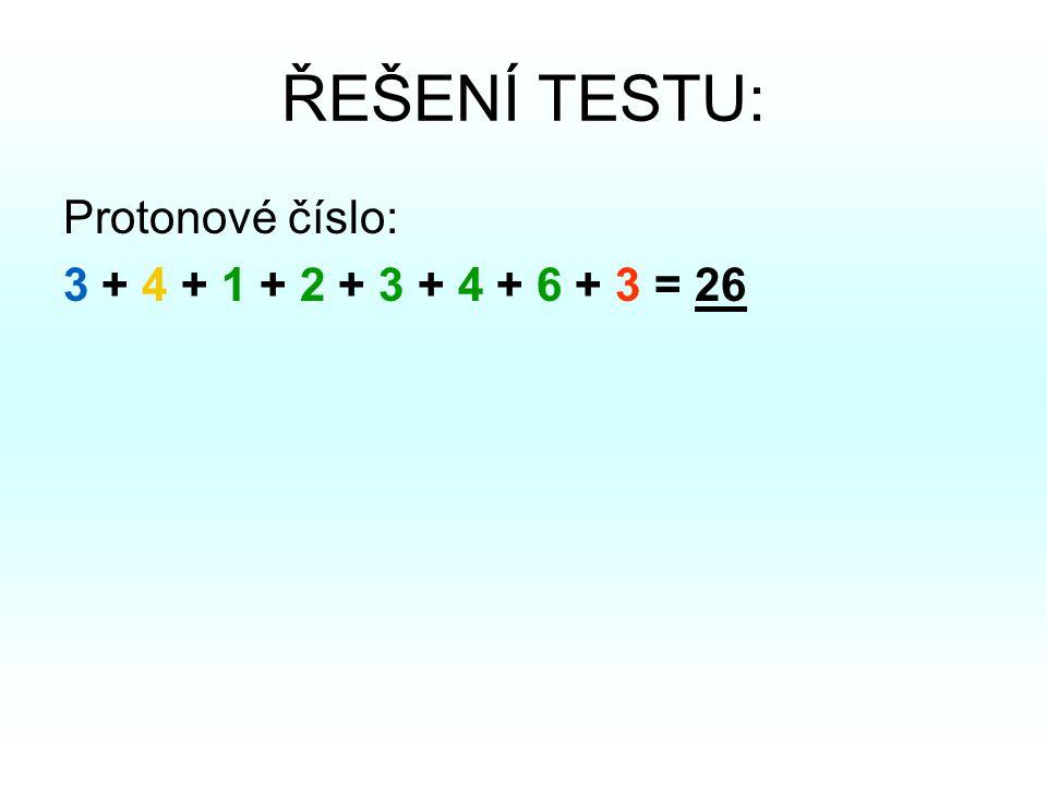 ŘEŠENÍ TESTU: Protonové číslo: 3 + 4 + 1 + 2 + 3 + 4 + 6 + 3 = 26