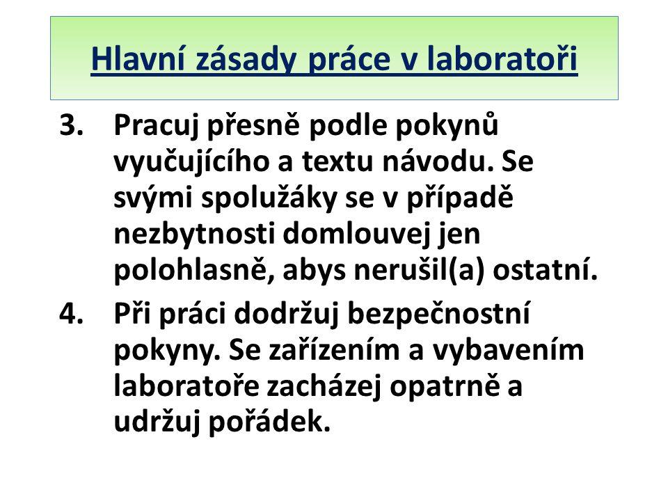 Hlavní zásady práce v laboratoři 3.Pracuj přesně podle pokynů vyučujícího a textu návodu. Se svými spolužáky se v případě nezbytnosti domlouvej jen po