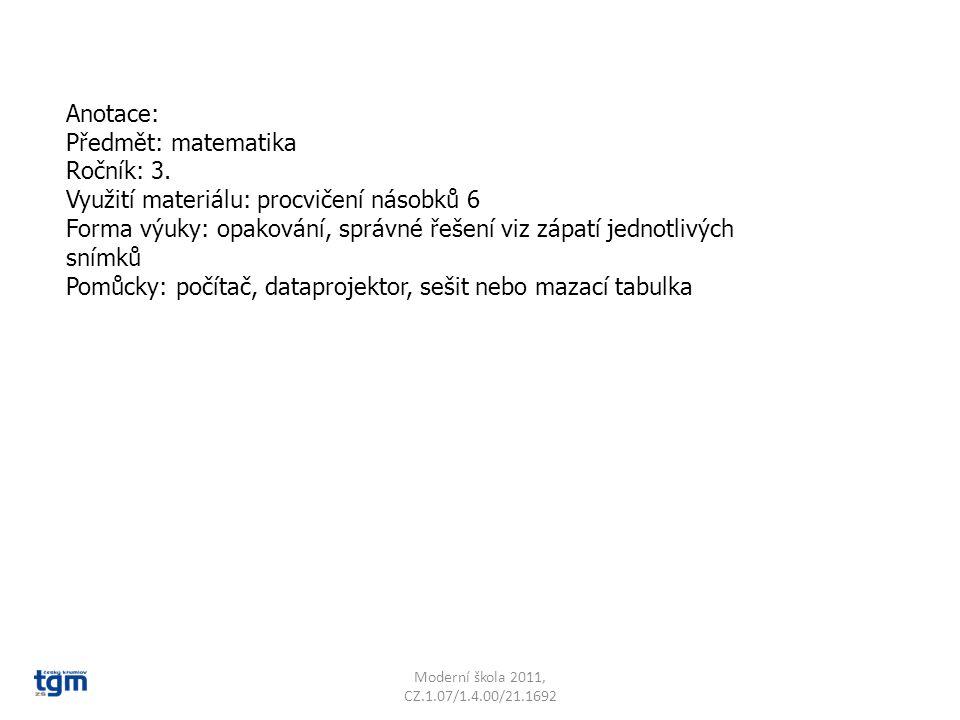 Moderní škola 2011, CZ.1.07/1.4.00/21.1692 Vypiš pouze násobky 6: 6 12 24 32 16 48 30 36 60 22 14