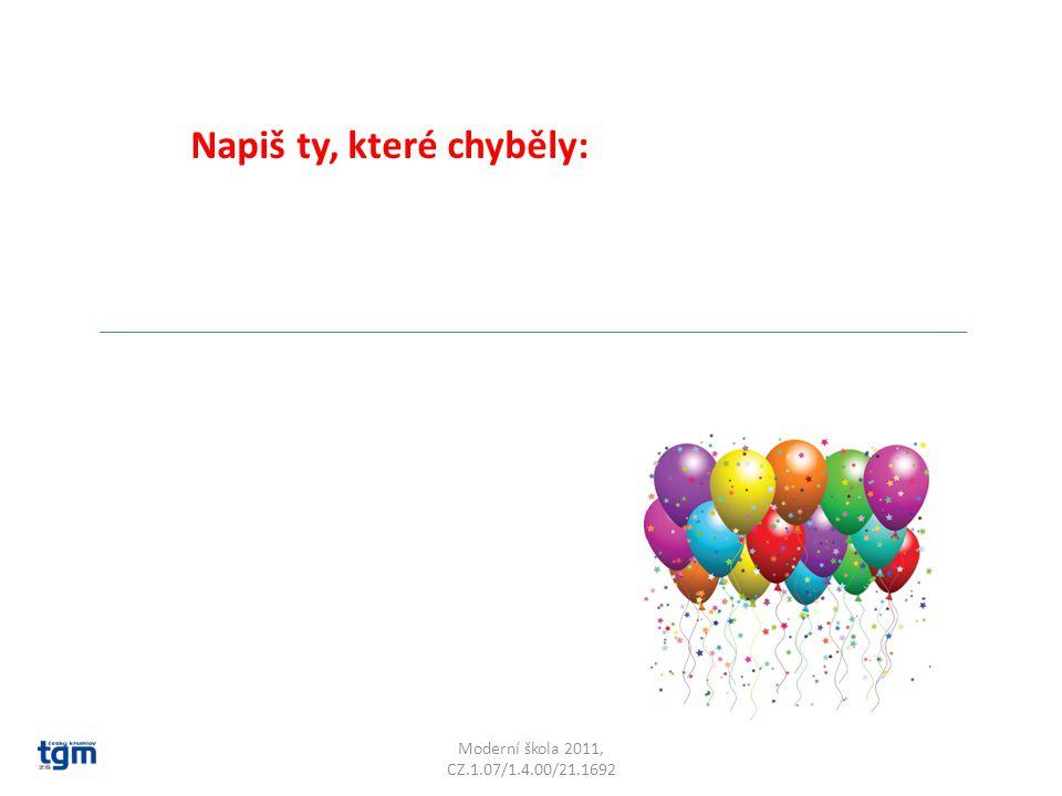 Moderní škola 2011, CZ.1.07/1.4.00/21.1692 Napiš ty, které chyběly: