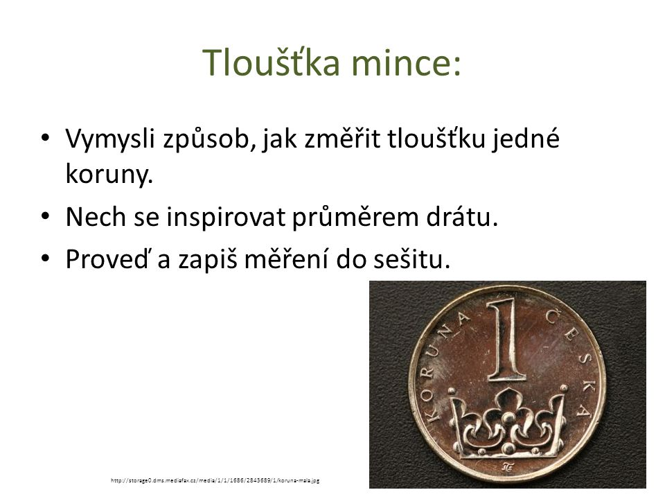 Tloušťka mince: Vymysli způsob, jak změřit tloušťku jedné koruny.