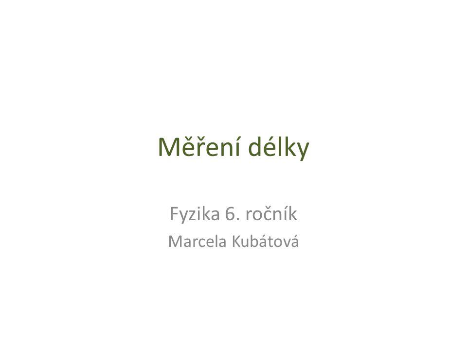 Měření délky Fyzika 6. ročník Marcela Kubátová