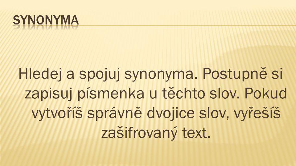 Hledej a spojuj synonyma. Postupně si zapisuj písmenka u těchto slov.