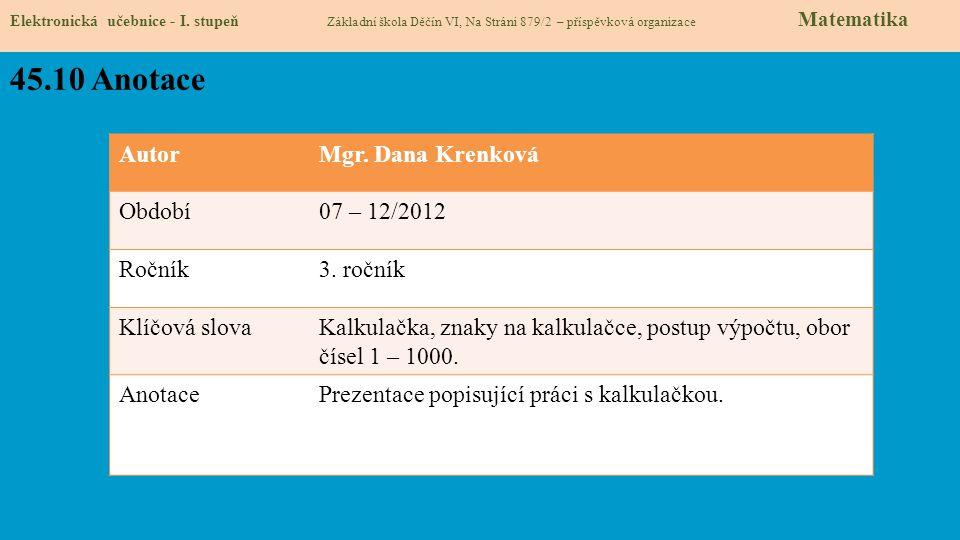 Elektronická učebnice - I. stupeň Základní škola Děčín VI, Na Stráni 879/2 – příspěvková organizace Matematika 45.10 Anotace AutorMgr. Dana Krenková O