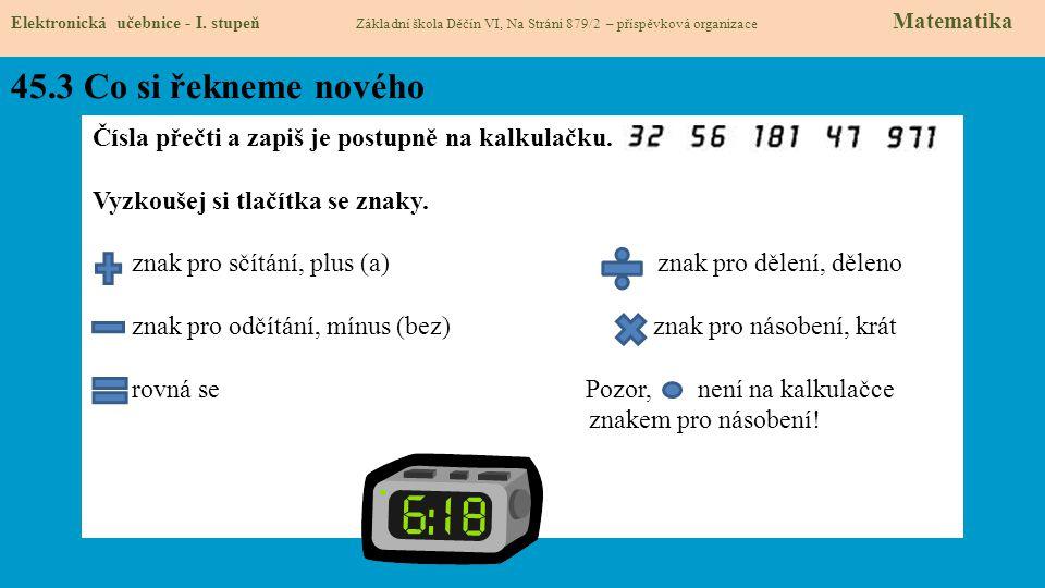 45.3 Co si řekneme nového Elektronická učebnice - I. stupeň Základní škola Děčín VI, Na Stráni 879/2 – příspěvková organizace Matematika Čísla přečti