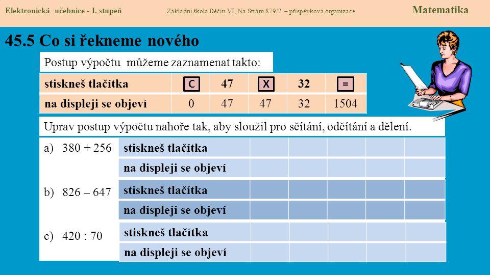 45.5 Co si řekneme nového Elektronická učebnice - I. stupeň Základní škola Děčín VI, Na Stráni 879/2 – příspěvková organizace Matematika Postup výpočt