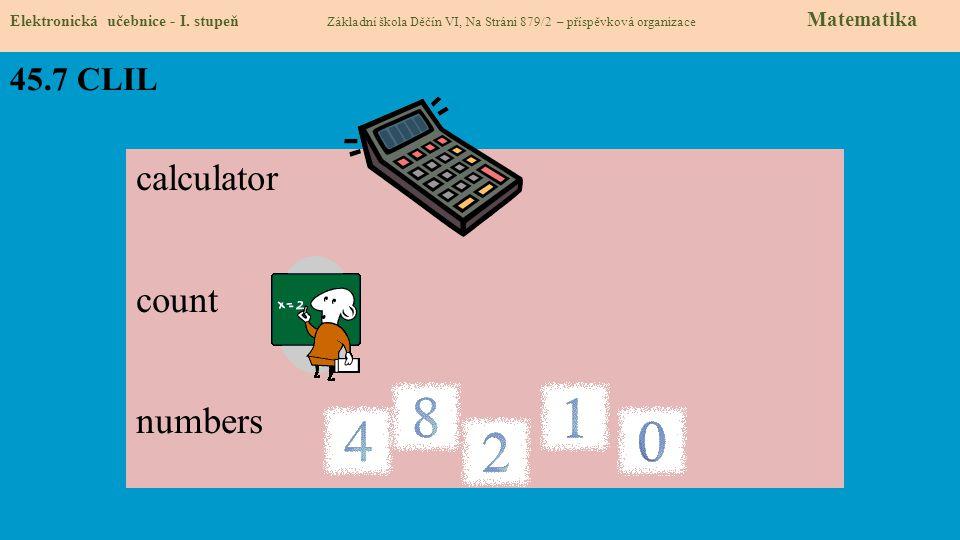 45.7 CLIL Elektronická učebnice - I. stupeň Základní škola Děčín VI, Na Stráni 879/2 – příspěvková organizace Matematika calculator count numbers