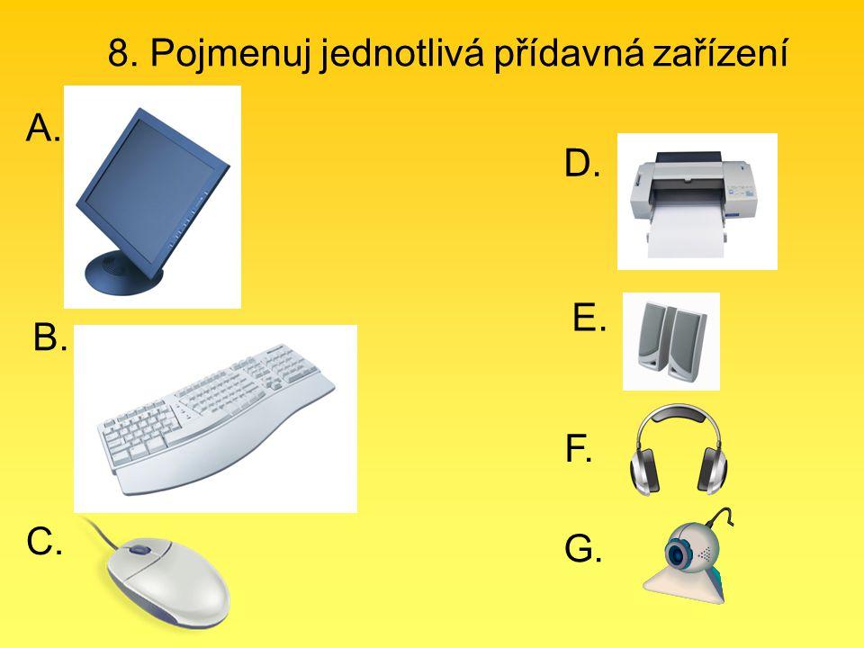 8. Pojmenuj jednotlivá přídavná zařízení A. B. C. D. E. F. G.