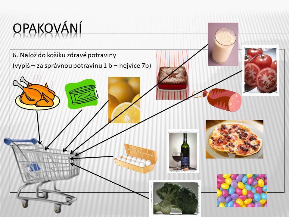 6. Nalož do košíku zdravé potraviny (vypiš – za správnou potravinu 1 b – nejvíce 7b) 7