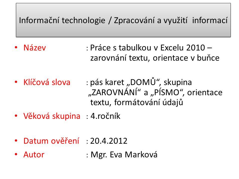 Informační technologie / Zpracování a využití informací Název : Práce s tabulkou v Excelu 2010 – zarovnání textu, orientace v buňce Klíčová slova : pá