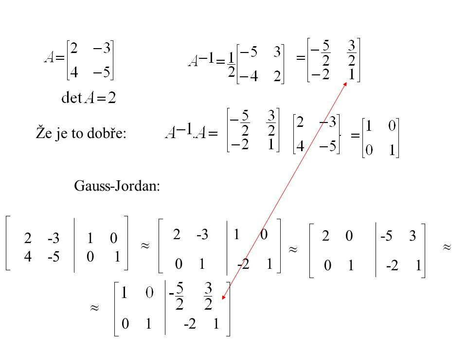 Gauss-Jordan: 60 -3 1 10 0 1 6 0 1 0 0 2 1 2 Že je to dobře:
