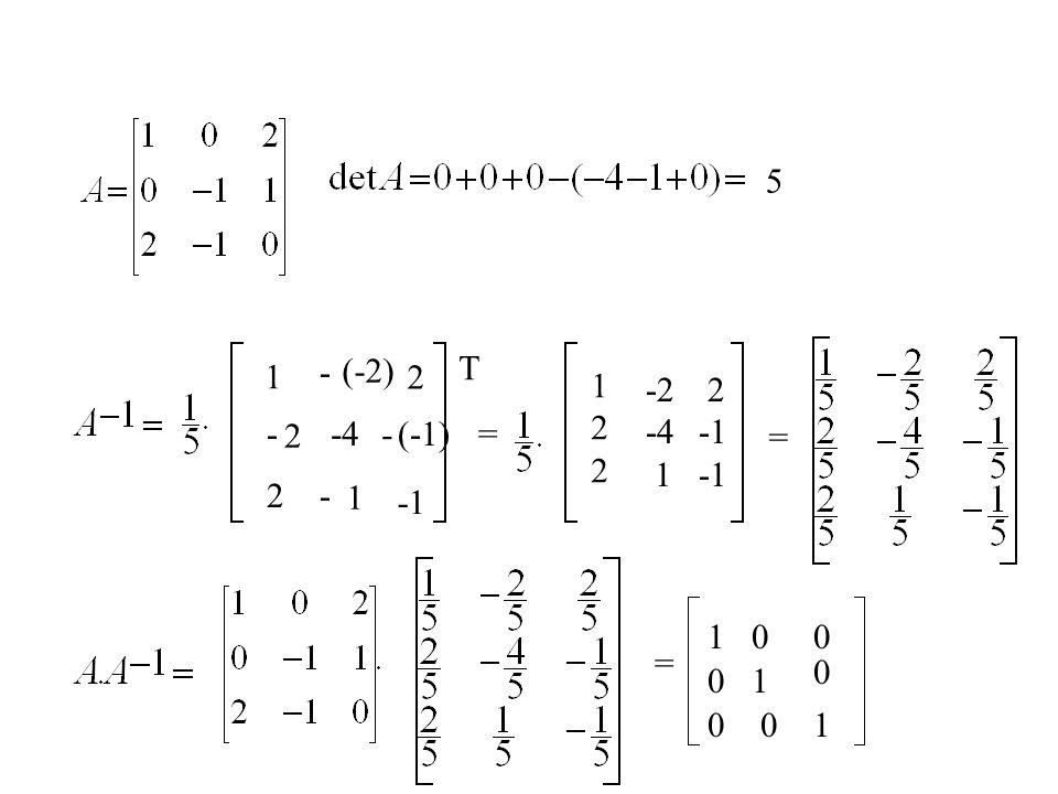 - - - - 1 (-1) 2 (-3) 2 (-1) -2 T = 1 -2 3 2 1 -2 = -1 2 -2 -1 1 -1 1 -3 2 -1 2 -2 -1 1 -1 1 -3 2 100 01 1 0 00 =