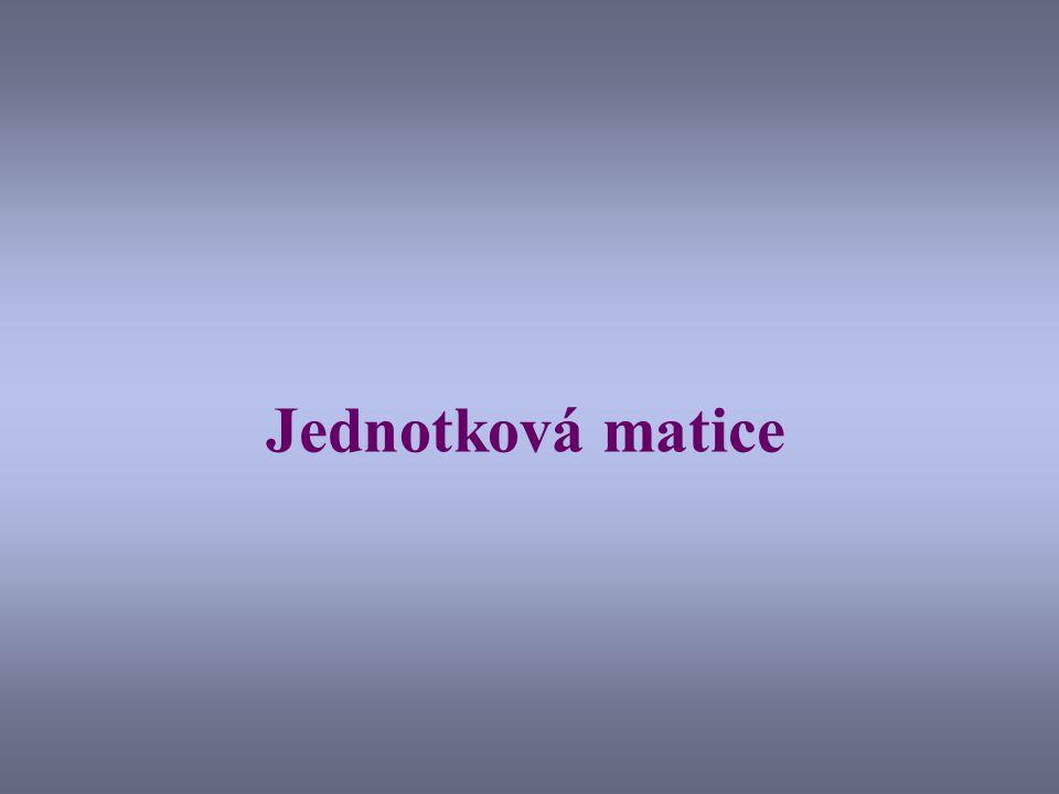 Tvar jednotkové matice Mějme libovolnou matici A typu (m,p) a hledejme takovou matici E, pro kterou platí: A.