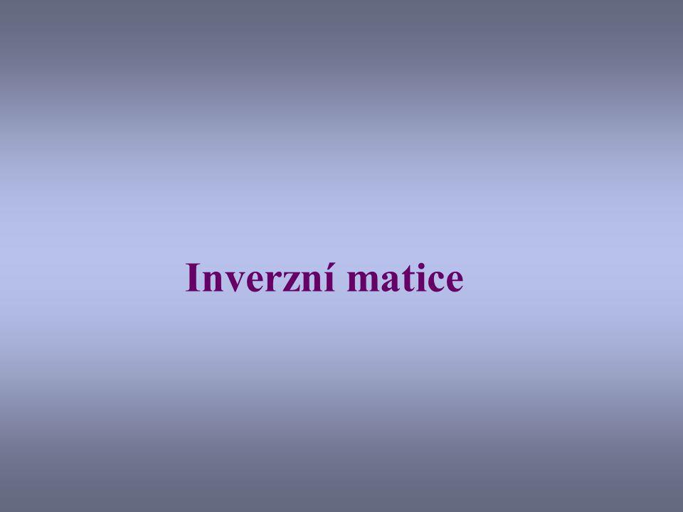 Typ a existence inverzní matice Součin matic typů (m,p) a (p,n) je matice typu (m,n).