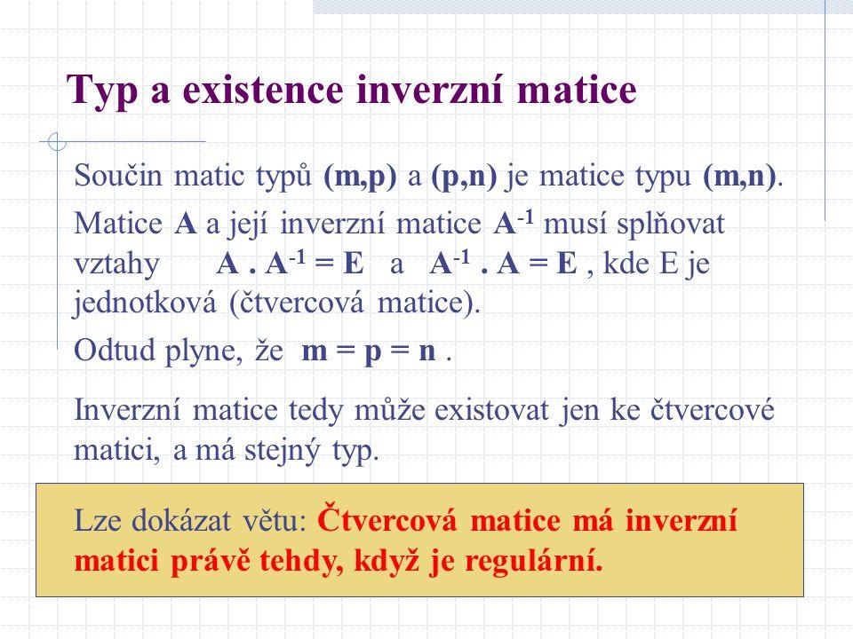 Typ a existence inverzní matice Součin matic typů (m,p) a (p,n) je matice typu (m,n). Matice A a její inverzní matice A -1 musí splňovat vztahy A. A -