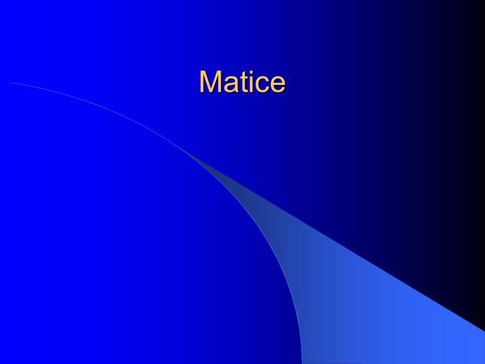 Transponovaná matice k matici A A = (a ij ) je matice typu n  m A T = (b ji ) typu m  n, kde pro každé i = 1, …, n a j = 1, …, m b ji = a ij