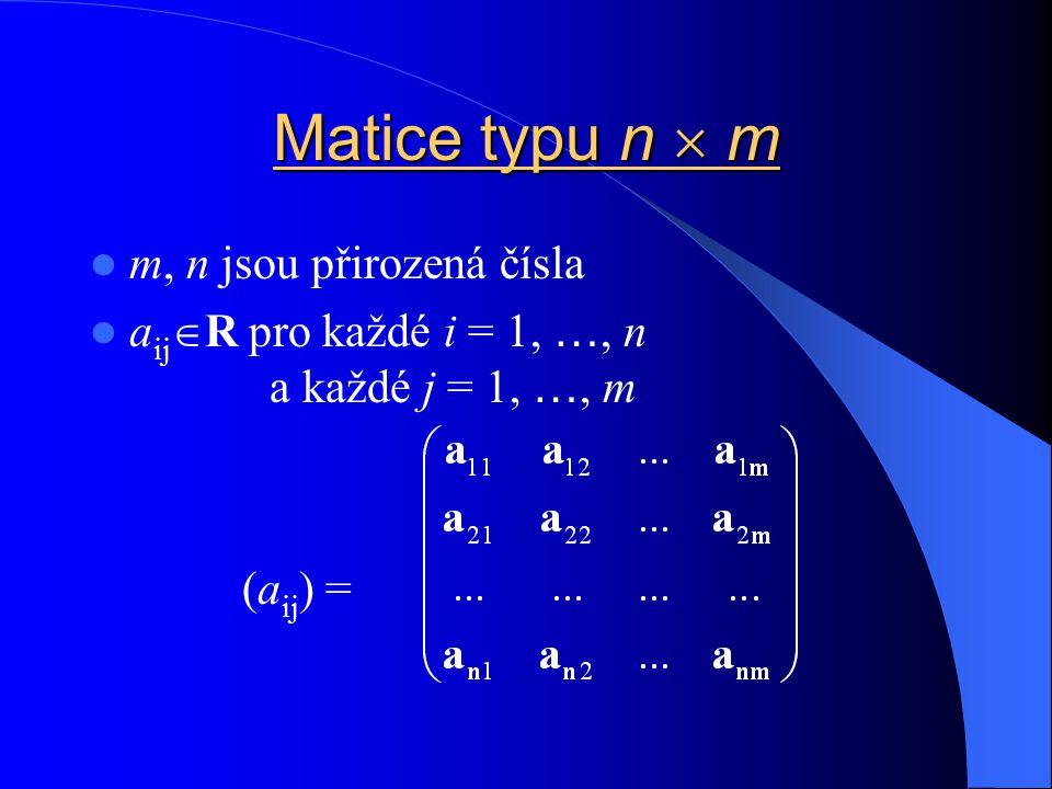 m  n obdélníková matice typu n  m m = n čtvercová matice řádu n prvek a ij stojí v matici na místě ij