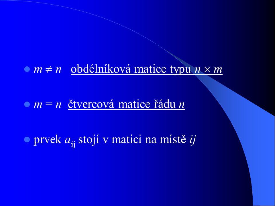 Nulová matice typu n  m matice O = (a ij ), kde a ij = 0 pro každé i = 1, …, n a j = 1, …, m O =