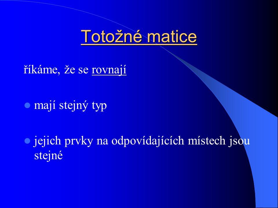 řádek matice a sloupec matice termíny používáme v obvyklém smyslu matice typu n  m má tedy n řádků a m sloupců hlavní diagonála - prvky a 11, a 22, …, a nn