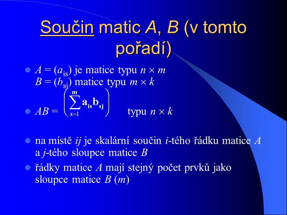 N á soben í matic skal á ry A = (a ij ) je matice typu n  m c je reálné číslo cA = (c.a ij ) c-násobek matice A cA je typu n  m na místě ij má c-násobek prvku, který v matici A stojí na místě ij