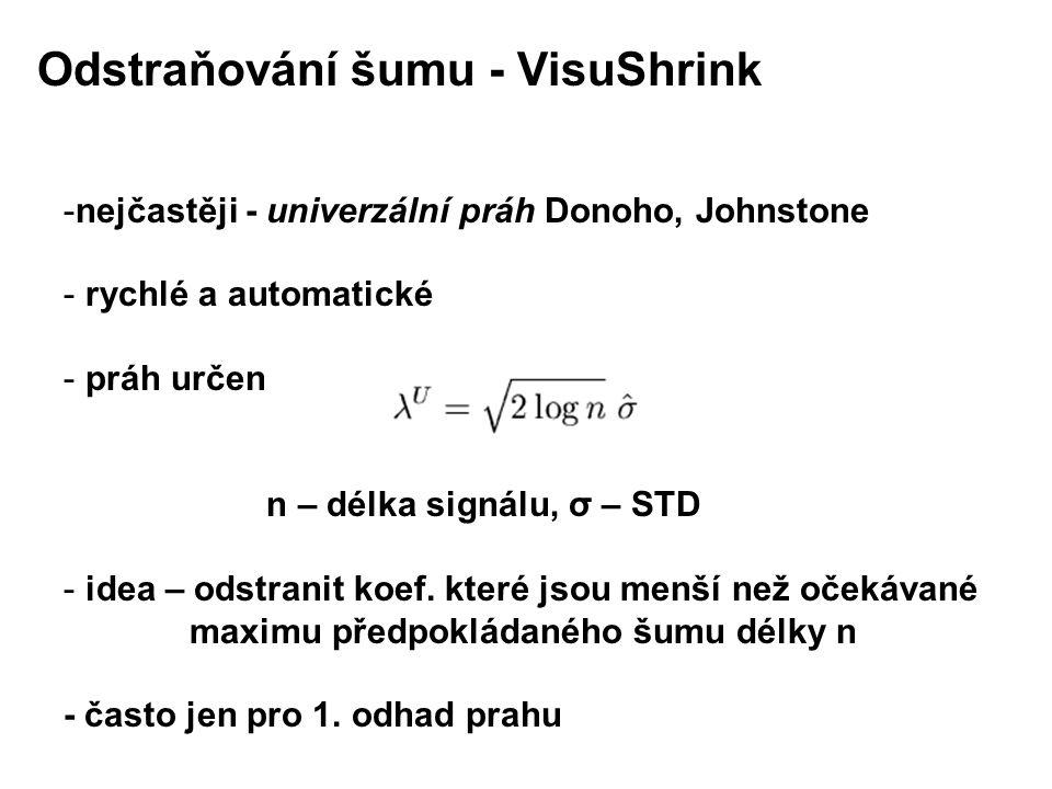 -nejčastěji - univerzální práh Donoho, Johnstone - rychlé a automatické - práh určen n – délka signálu, σ – STD - idea – odstranit koef.