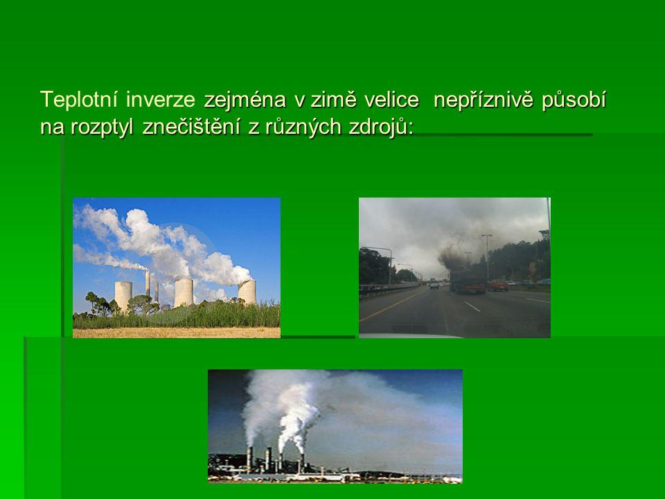 zejména v zimě velice nepříznivě působí na rozptyl znečištění z různých zdrojů: Teplotní inverze zejména v zimě velice nepříznivě působí na rozptyl zn
