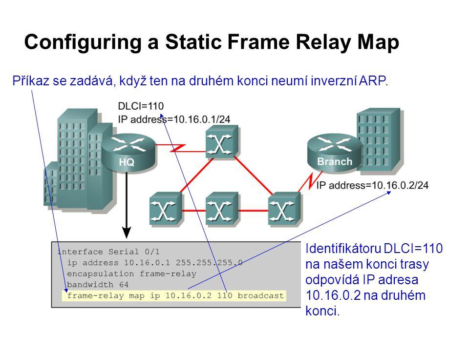 Configuring a Static Frame Relay Map Identifikátoru DLCI=110 na našem konci trasy odpovídá IP adresa 10.16.0.2 na druhém konci.