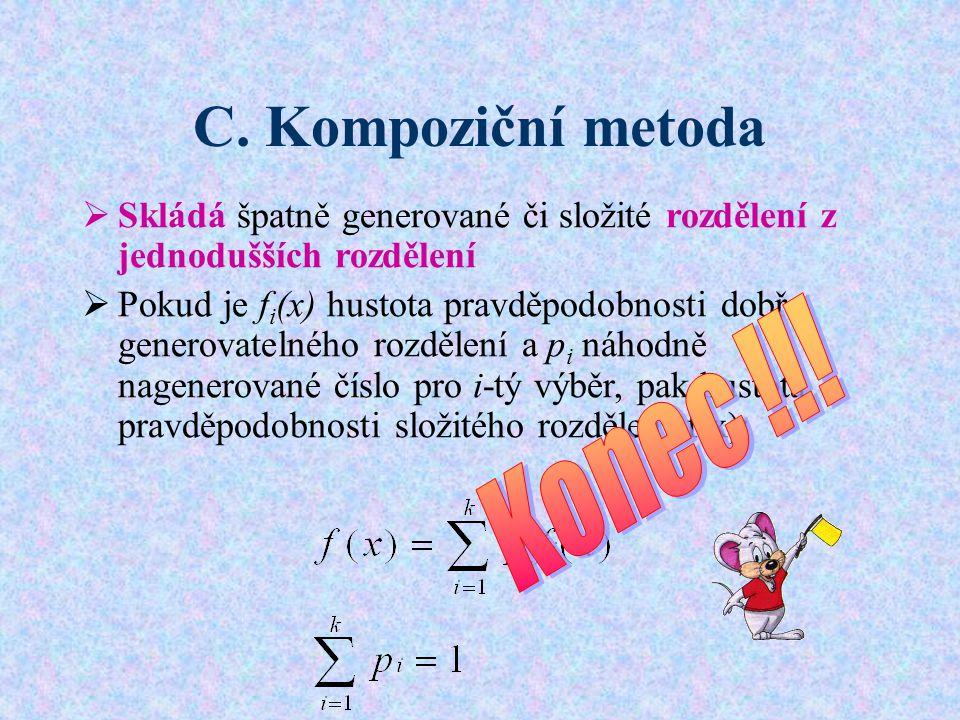 C. Kompoziční metoda  Skládá špatně generované či složité rozdělení z jednodušších rozdělení  Pokud je f i (x) hustota pravděpodobnosti dobře genero