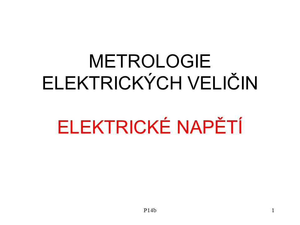 P14b1 METROLOGIE ELEKTRICKÝCH VELIČIN ELEKTRICKÉ NAPĚTÍ