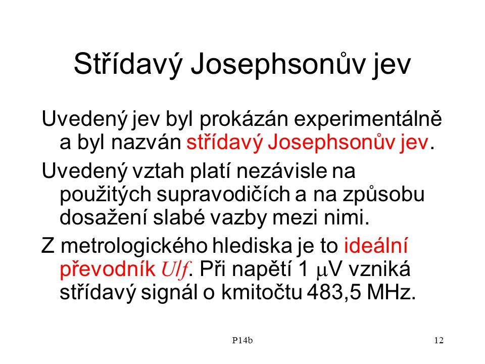 P14b12 Střídavý Josephsonův jev Uvedený jev byl prokázán experimentálně a byl nazván střídavý Josephsonův jev. Uvedený vztah platí nezávisle na použit
