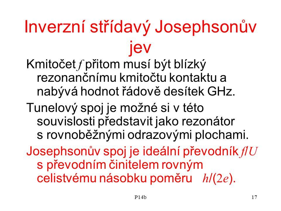 P14b17 Inverzní střídavý Josephsonův jev Kmitočet f přitom musí být blízký rezonančnímu kmitočtu kontaktu a nabývá hodnot řádově desítek GHz. Tunelový