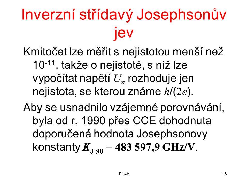 P14b18 Inverzní střídavý Josephsonův jev Kmitočet lze měřit s nejistotou menší než 10 -11, takže o nejistotě, s níž lze vypočítat napětí U n rozhoduje jen nejistota, se kterou známe h /( 2e ).