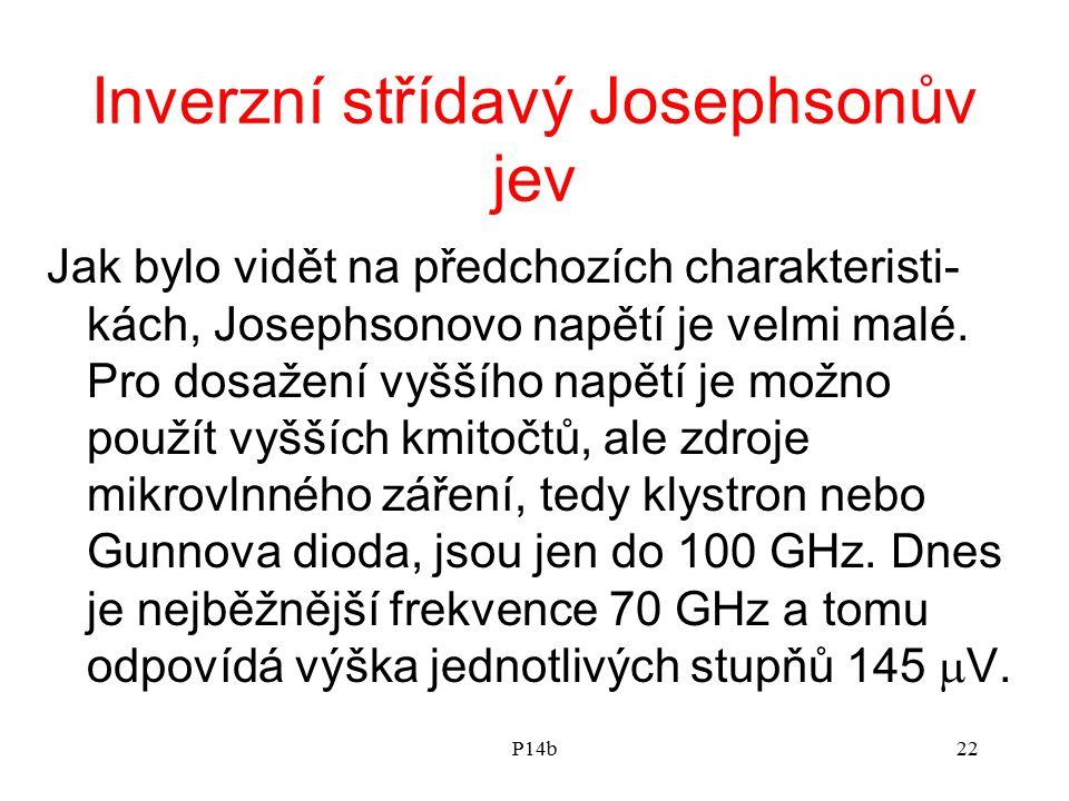 P14b22 Inverzní střídavý Josephsonův jev Jak bylo vidět na předchozích charakteristi- kách, Josephsonovo napětí je velmi malé. Pro dosažení vyššího na