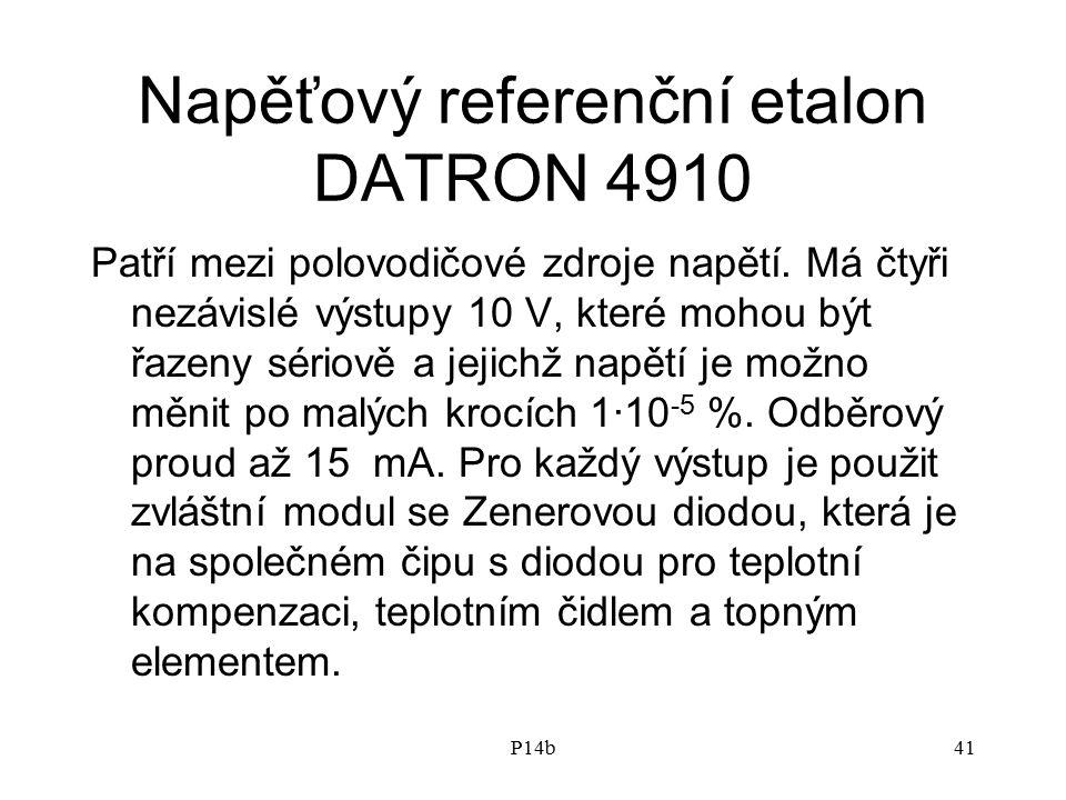 P14b41 Napěťový referenční etalon DATRON 4910 Patří mezi polovodičové zdroje napětí. Má čtyři nezávislé výstupy 10 V, které mohou být řazeny sériově a