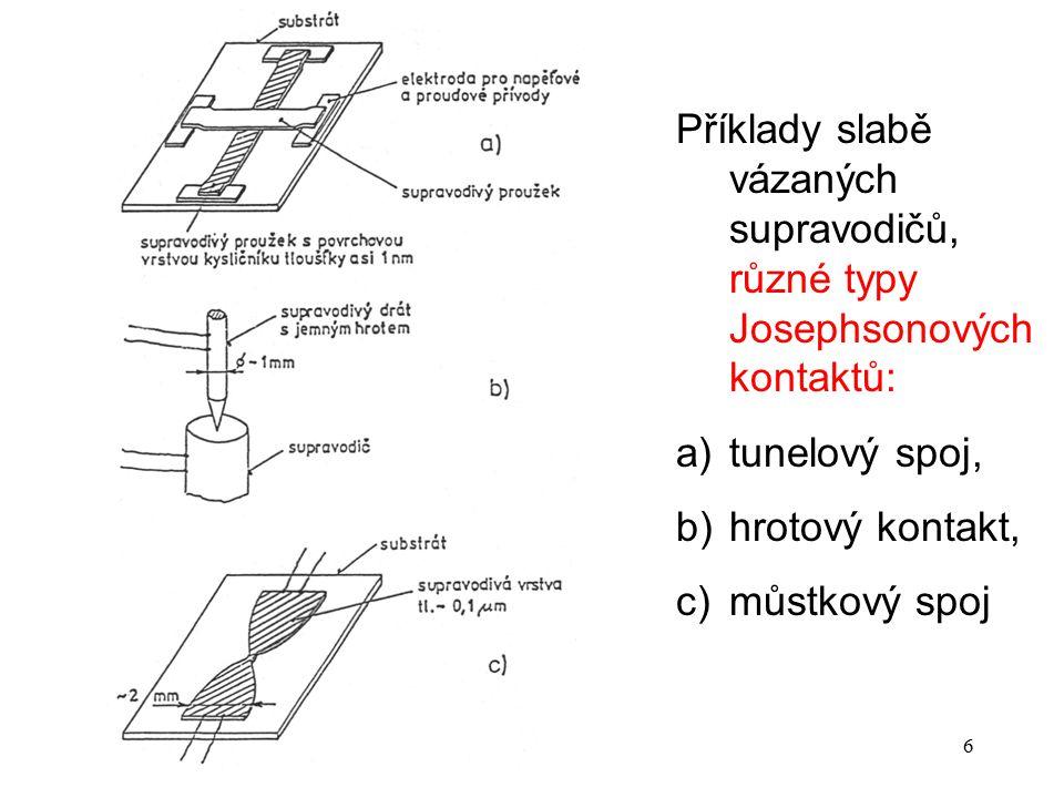 P14b6 Příklady slabě vázaných supravodičů, různé typy Josephsonových kontaktů: a)tunelový spoj, b)hrotový kontakt, c)můstkový spoj