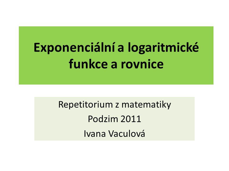Exponenciální a logaritmické funkce a rovnice Repetitorium z matematiky Podzim 2011 Ivana Vaculová