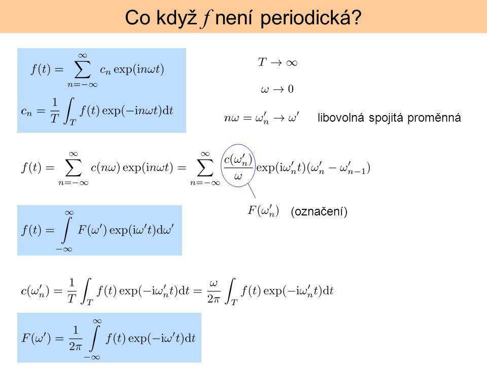 Co když f není periodická? libovolná spojitá proměnná (označení)