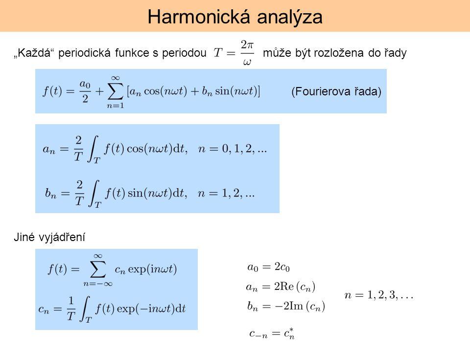 """Harmonická analýza """"Každá"""" periodická funkce s periodou může být rozložena do řady (Fourierova řada) Jiné vyjádření"""