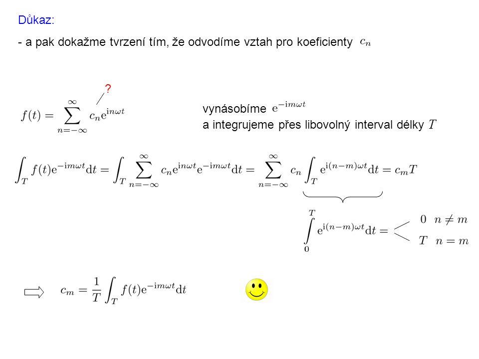 vynásobíme a integrujeme přes libovolný interval délky T Důkaz: - a pak dokažme tvrzení tím, že odvodíme vztah pro koeficienty ?