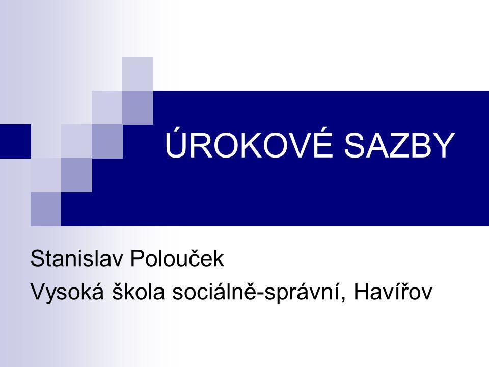 ÚROKOVÉ SAZBY Stanislav Polouček Vysoká škola sociálně-správní, Havířov