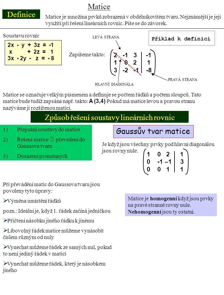 Definice Způsob řešení soustavy lineárních rovnic Matice Matice je množina prvků zobrazená v obdélníkovitém tvaru. Nejznámější je její využití při řeš