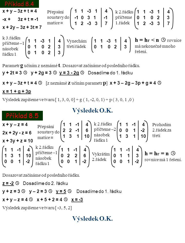 Příklad 8.4 Příklad 8.5 x + y – 3z + t = 4 -x + 3z + t = -1 x + 2y – 3z + 3t = 7 Přepsání soustavy do matice  1 1 -3 1 4 -1 0 3 1 -1 1 2 -3 3 7 k 2.ř