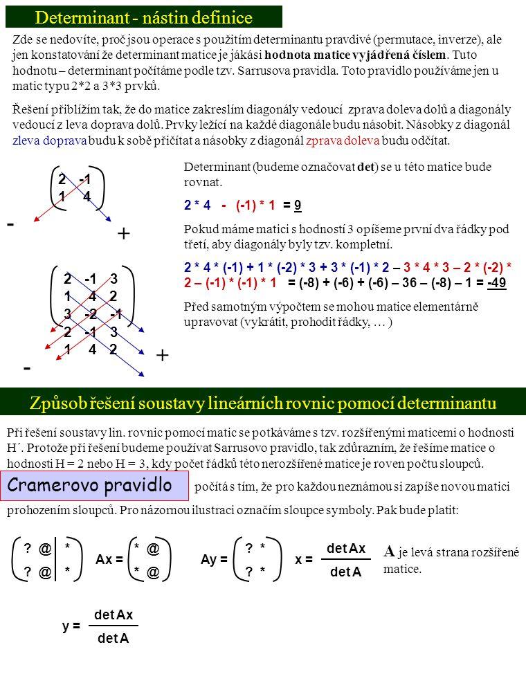 ? @ * Determinant - nástin definice Způsob řešení soustavy lineárních rovnic pomocí determinantu Zde se nedovíte, proč jsou operace s použitím determi